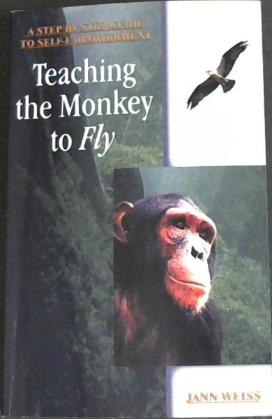 Image for Teaching the Monkey to Fly (A step by Step Guide to Self-Empowerment)