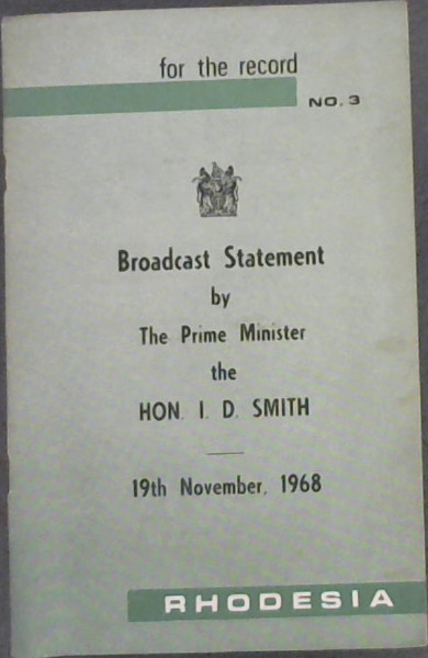 Image for For The Record No 3 : Broadcast Statement by The Prime Minister the Hon I D Smith - 19th November, 1968 - Rhodesia