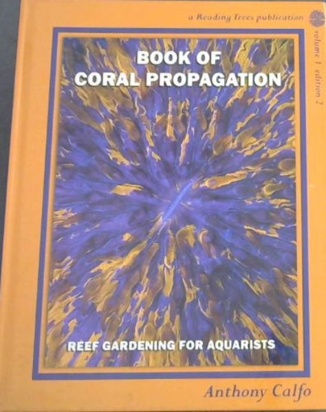 Image for Book of Coral Propagation, Volume 1 : Reef Gardening for Aquarists