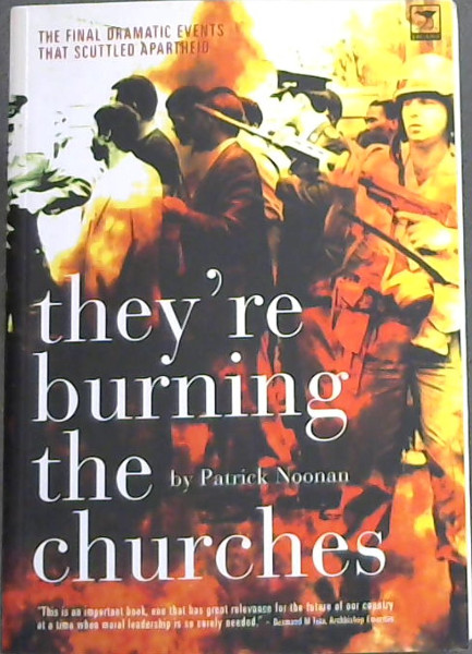 "Image for They're Burning the Churches - ""This is an important book, one that has great relevance for the future of our country at a time when moral leadership is so sorely needed."" Desmond M Tutu, Archbishop Emeritus"