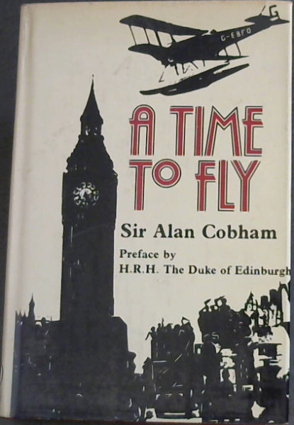 Image for A Time to Fly: The Memoirs of Sir Alan Cobham