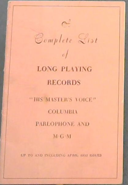"Image for A Complete List of Long Playing Records ""His Master's Voice"" Columbia Parlophone and M.G.M. ; up to and including April 1953 issues"