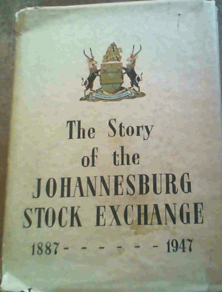 Image for The Story of the Johannesburg Stock Exchange 1887 - 1947