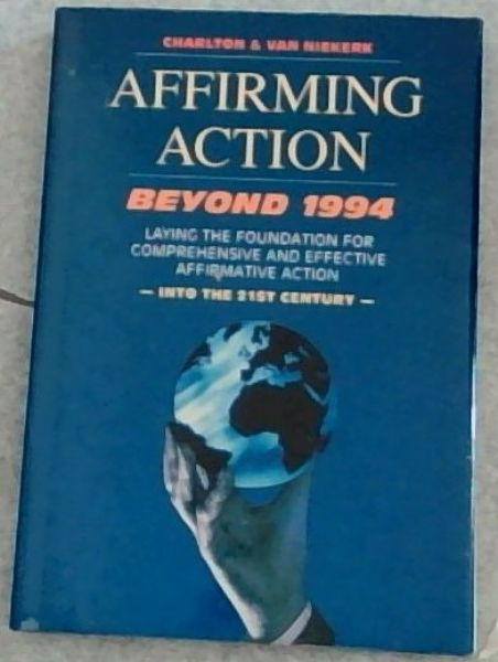Image for Affirming Action, Beyond 1994: Laying the Foundation for Comprehensive and Effective Affirmative Action into the 21st Century