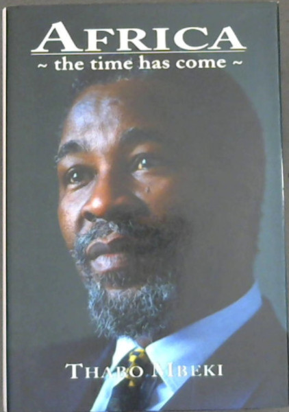Image for Africa - The Time Has Come: Selected Speeches - Thabo Mbeki