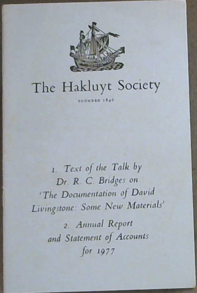 Image for The Hakluyt Society Founded 1846: 1. text of the talk by Dr. R. C. Bridges on the Documentation of David Livingstone: Some New materials, 2. Annual Report and Statement of accounts for 1977