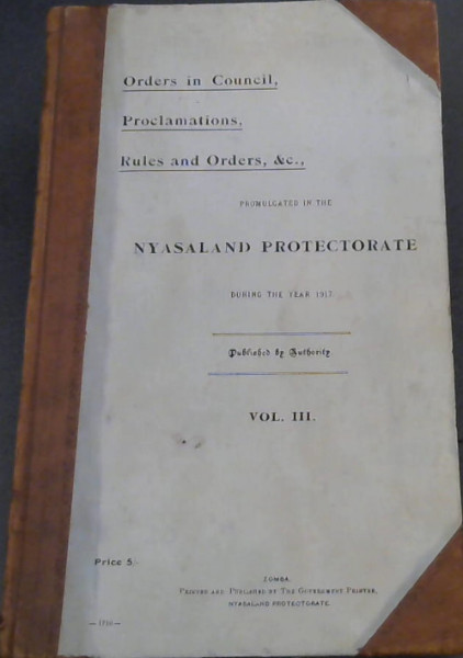 Image for Orders in Council, Proclamations, Rules and Orders, &c., Promulgated in the Nyasaland Protectorate During the Year 1917