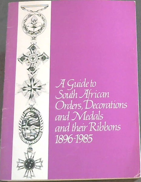 Image for A Guide to South African Orders, Decorations and Medals and their Ribbons 1896 - 1985