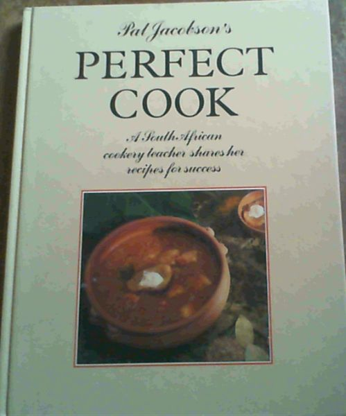 Image for Pat Jacobson's Perfect Cook: A South African Cookery teacher shares her recipes for sucess