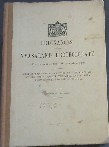 Image for Ordinances of the Nyasaland Protectorate For the year ended 31st December, 1938 - With Appendix Containing Proclamations, Rules and Notices, and a Table of Corrigenda and Notanda iin Consolidated and Annual Volumes