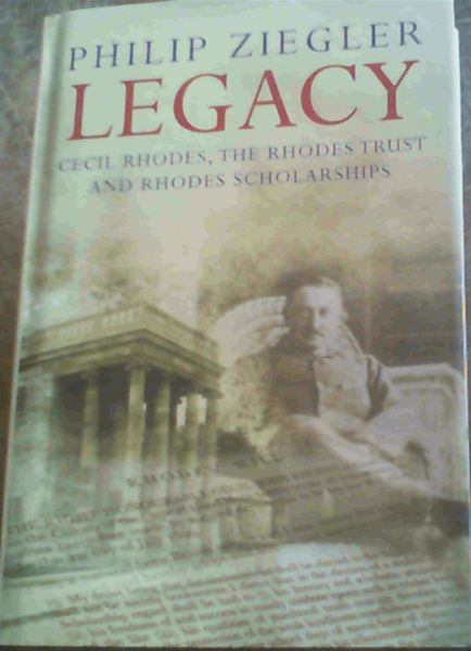 Image for Legacy: Cecil Rhodes, the Rhodes Trust and Rhodes Scholarships