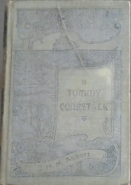 Image for Tommy Cornstalk : being some account of the less notable features of the South African War from the point of view of the Australian Ranks