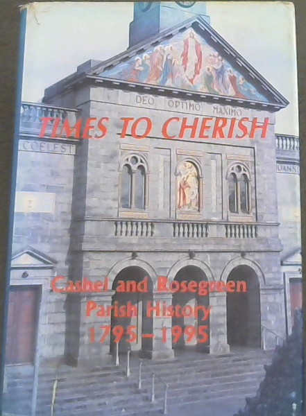 Image for Times to cherish: Cashel and Rosegreen Parish history, 1795-1995