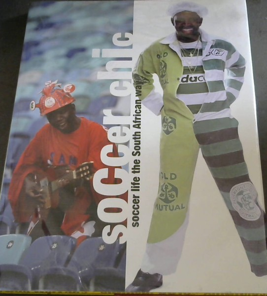 Image for Soccer Chic : Soccer life the South African way