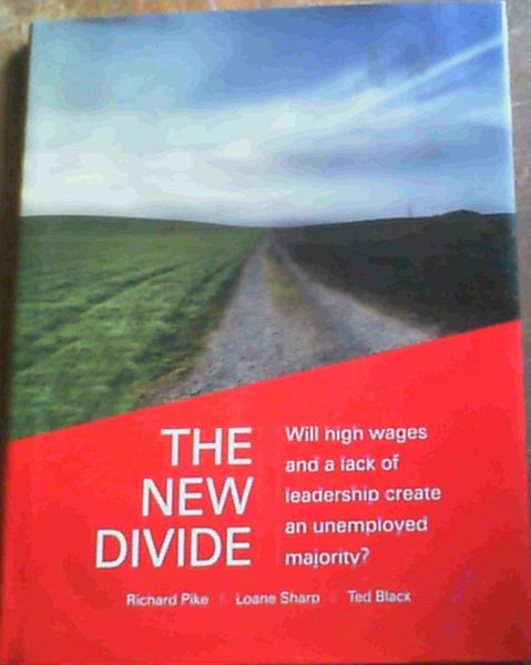 Image for The New Divide : Will High Wages and a Lack of Leadership Create an Unemployed Majority ?