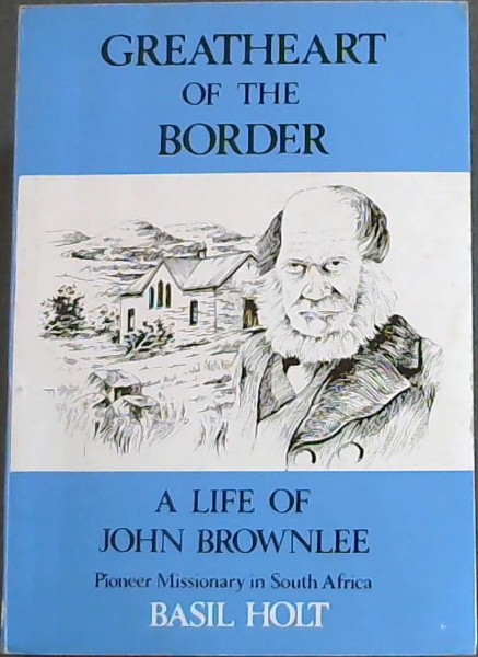 Image for Greatheart of the Border : A Life of John Brownlee, Pioneer Missionary in South Africa