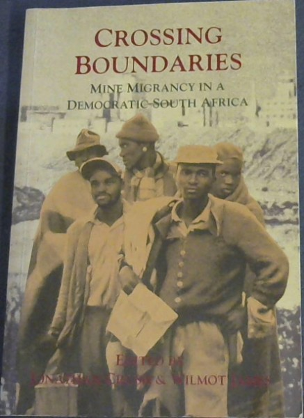 Image for Crossing boundaries: Mine migrancy in a democratic South Africa