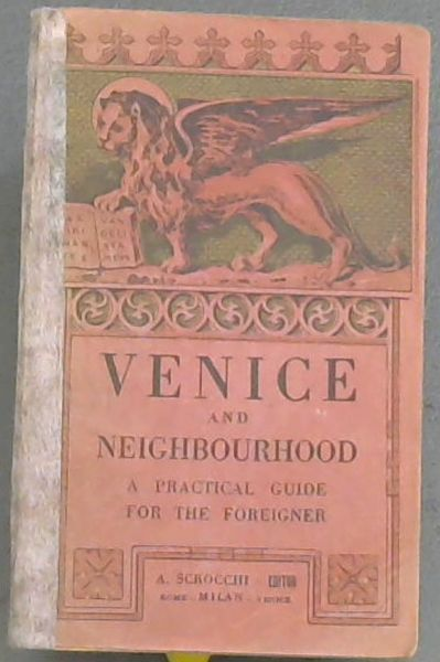 Image for Venice  &  Neighbourhood; A  practical  Guide  for  the Foreigner with  numerous  illustrations  of  the  Principal  Views  of  the  Town-Historical  Survey-Time-tables-Tariffs-Useful  information