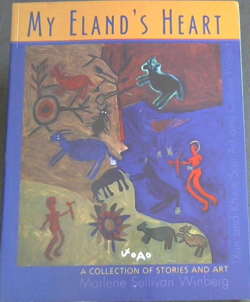 "Image for My Eland's Heart a collection of stories and art !Xun and Khwe San Art and Culture Project (""Here is no eland. When I think of these eland inside of me, I just take a sheet of paper and draw it"" )"