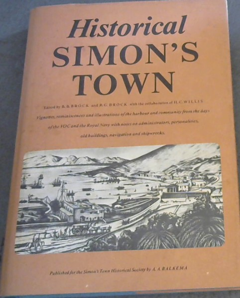 Image for Historical Simon'sTown: Vignettes, Reminiscences and Illustrations of the Harbour and Community from the days of the Duttch East India Co. and of the Royal Navy at  The Cape, of its Administrators, Personalities and Buildings with special  notes on Shipwrecks and Navigation