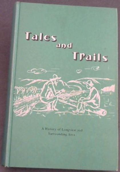 Image for Tales  &  Trails; A  History  of  Longview  &  Surrounding  Area