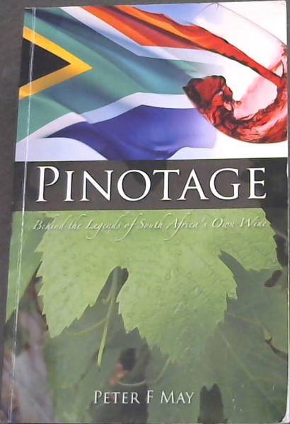 Image for Pinotage: Behind the Legends of South Africa's Own Wine