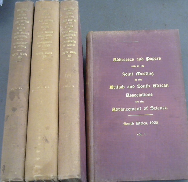 Image for Addresses and Papers read at the joint meeting of The British and South African Associations for the Advancement of Science held in South Africa 1905 - being the seventy-fifth meeting of the British Association and the Third Meeting of the South African Association - 4 Volumes