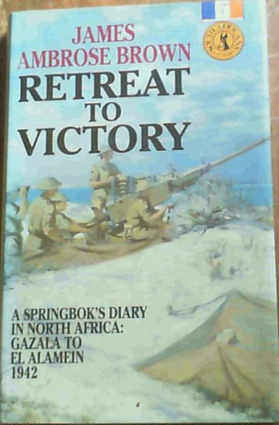 Image for Retreat to Victory: A Springbok's Diary in North Africa Gazala to El Alamein 1942