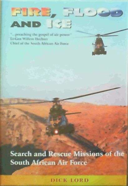 Image for Fire, Flood and Ice : Search and Rescue Missions of the South African Air Force