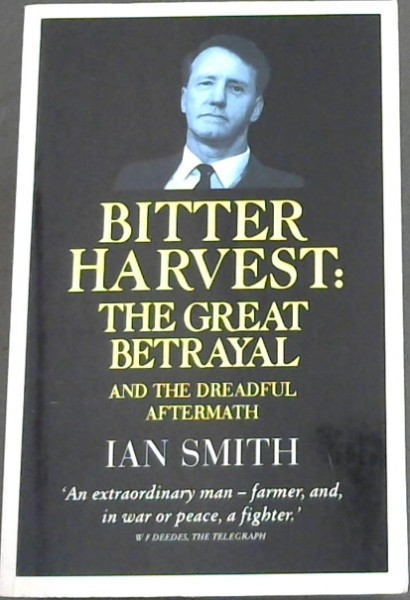 Image for Bitter Harvest: The Great Betrayal And The Dreadful Aftermath - IAN SMITH  'An extraordinary man - farmer, and, in war or peace, a fighter,'