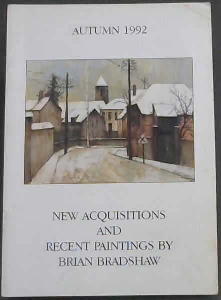 Image for Autumn  1992  New  Acquisitions  &  Recent  Paintings  By  Brian  Bradshaw