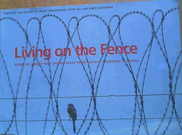 Image for Living on the Fence : Poems By Women Who Are Refugees from Various Countries in Africa
