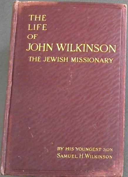 Image for The Life of John Wilkinson, The Jewish Missionary
