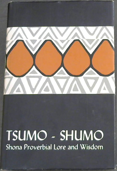 Image for Tsumo-shumo: Shona Proverbial Lore and Wisdom (Shona heritage series - volume 2)