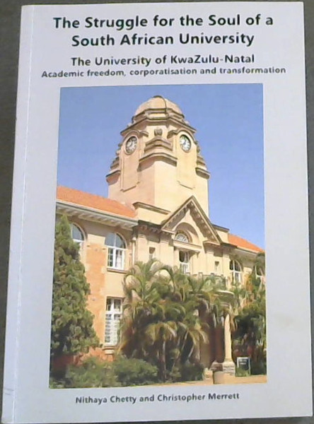 Image for The Struggle for The Soul of a South African University : University of KwaZulu-Natal Academic Freedom, Corporatisation and Transformation