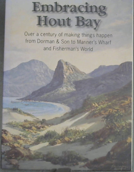 Image for Embracing Hout Bay (Over a centuary of making things happen from Dorman & Son to Mariner's Wharf and Fisherman's World)