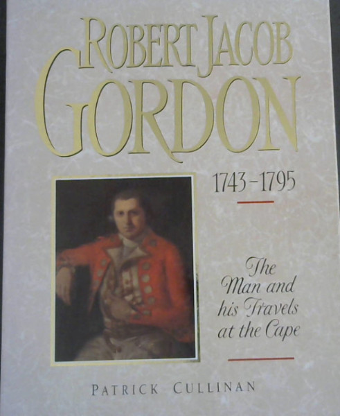 Image for Robert Jacob Gordon 1743-1795: The Man and His Travels at the Cape