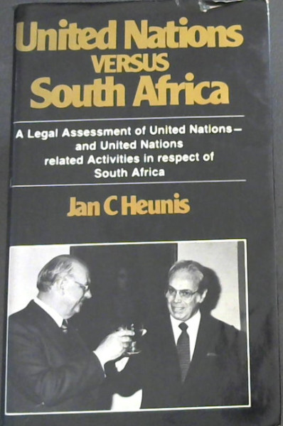 Image for United Nations versus South Africa: A legal assessment of United Nations and United Nations related activities in respect of South Africa