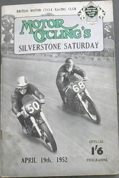 Image for Motor Cycling's Silverstone Saturday - A National (Open) Track Race Meeting For Solo Motorcycles, Motorcycles with Sidecars and Three-Wheelers at the Silverstone Motor Circuit Nr Towcester, Northants April 19th, 1952 - Programme