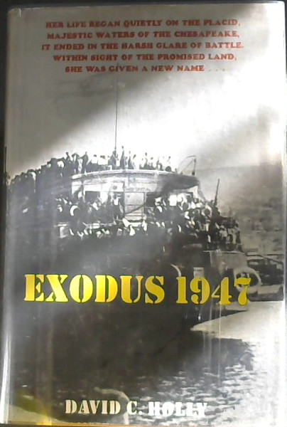 Image for EXODUS 1947 - Her Life began quietly on the placid, Majestic waters of the  Chesapeake, it ended in the harsh glare of battle within sight of the promised land, She was given a New name