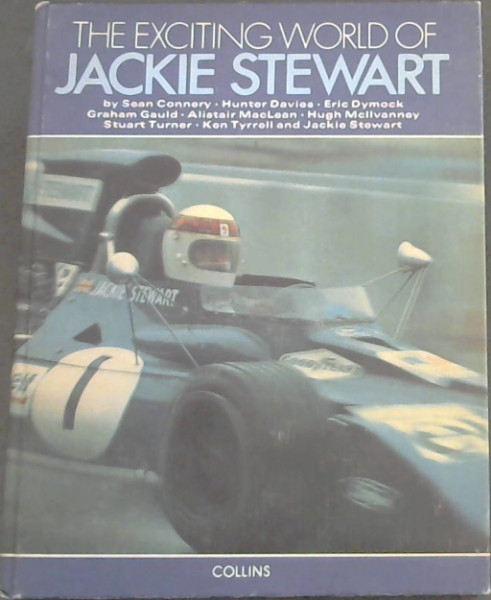 Image for The Exciting world of Jackie Stewart - An assessment of the greaters living racing driver by the people who know him best.