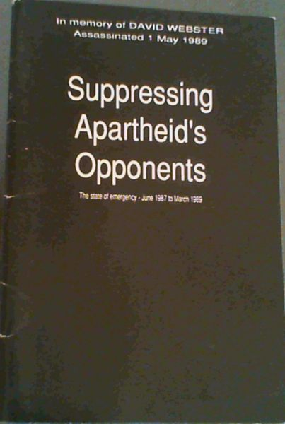 Image for Suppressing Apartheid's Opponents ; the state of emergency June 1987 - March 1989. In Memory of David Webster Assassinated 1 May 1989