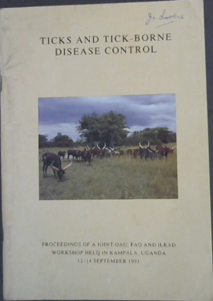 Image for Ticks and tick-borne disease control: Proceedings of a Joint OAU, FAO, and ILRAD Workshop held in Kampala, Uganda, 12-14 September 1991