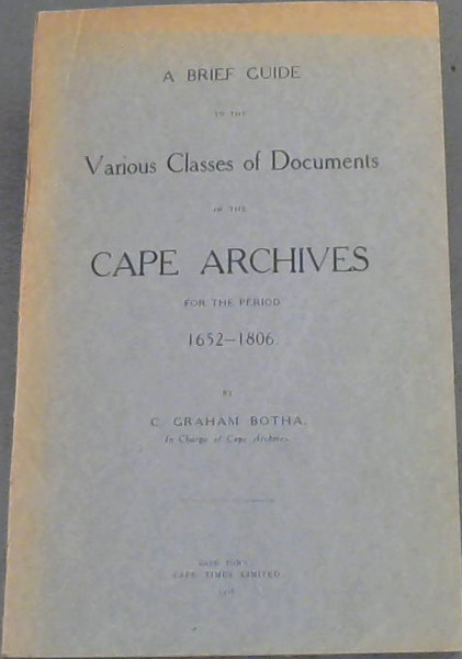 Image for A Brief Guide to the Various Classes of Documents in the Cape Archives for the period 1652-1806