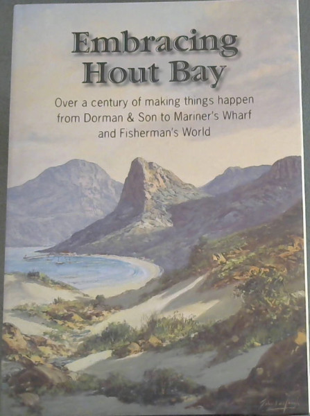 Image for Embracing Hout Bay: Over a Century of Making Things Happen from Dorman & Son to Mariner's Wharf and Fisherman's World