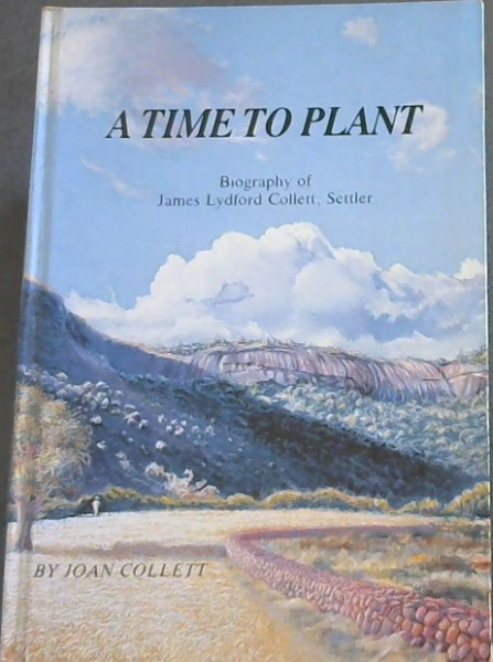 Image for A Time to Plant: Biography of James Lydford Collett, Settler