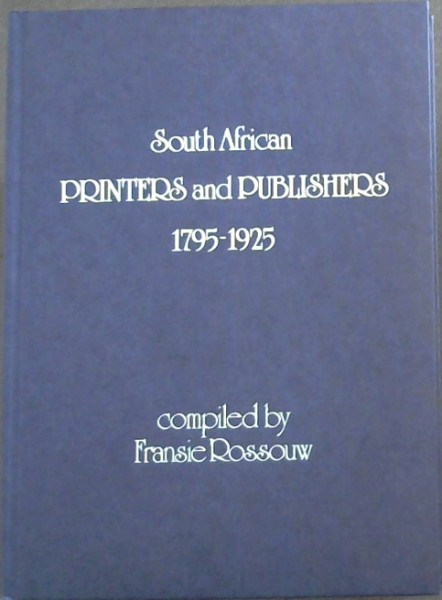 Image for South African printers and publishers, 1795-1925: From A South African bibliography to the year 1925 (General series 10 / South African Library)