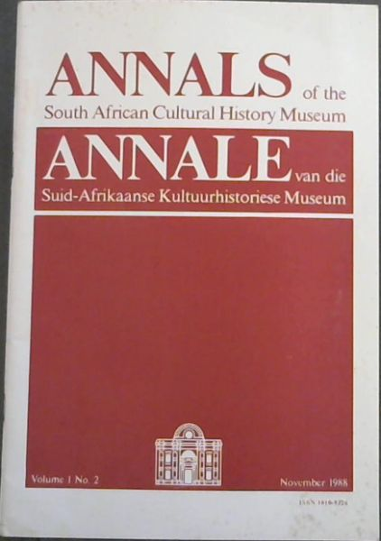 Image for ANNALS OF THE SOUTH AFRICAN CULTURAL HISTORY MUSEUM / ANNALE VAN DIE SUID-AFRIKAANSE KULTUURHISTORIESE MUSEUM : Volume 1. No.2, November 1988 / VELDTOG VIR 'N VOLKSLIED -Die LOTGEVALLE VAN VOLKSLIED VIR SUID-AFRIKA, 1910 - 1925 (Woorde Deur C.E.Viljoen en Toonsetting deur J.H.Meiring Beck)