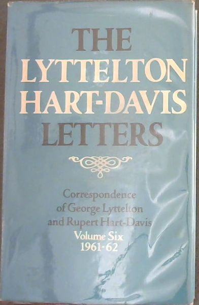 Image for The Lyttelton Hart-Davis Letters: 1961-1962 Volume 6: Correspondence of George Lyttelton and Rupert Hart-Davis