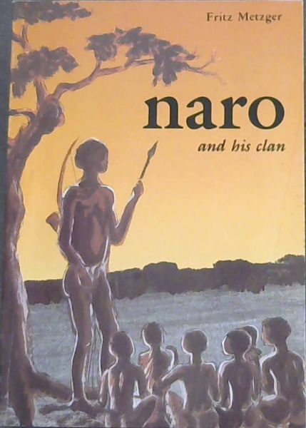 Image for naro and his clan - The Lost World Of The Bushmen